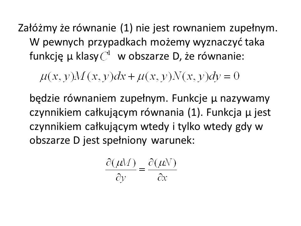 Załóżmy że równanie (1) nie jest rownaniem zupełnym. W pewnych przypadkach możemy wyznaczyć taka funkcję µ klasy w obszarze D, że równanie: będzie rów