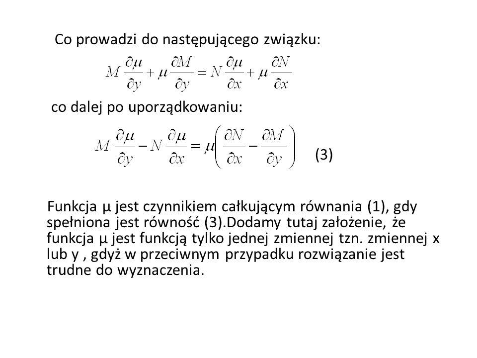 Co prowadzi do następującego związku: co dalej po uporządkowaniu: (3) Funkcja µ jest czynnikiem całkującym równania (1), gdy spełniona jest równość (3