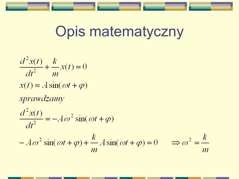 Opis matematyczny Warunek równowagi mg=kx 0
