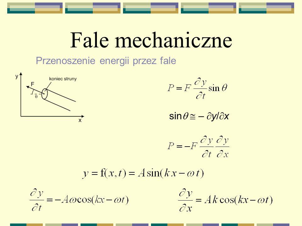 Fale mechaniczne Przenoszenie energii przez fale P = F y v y v y = y/ t F y = Fsin