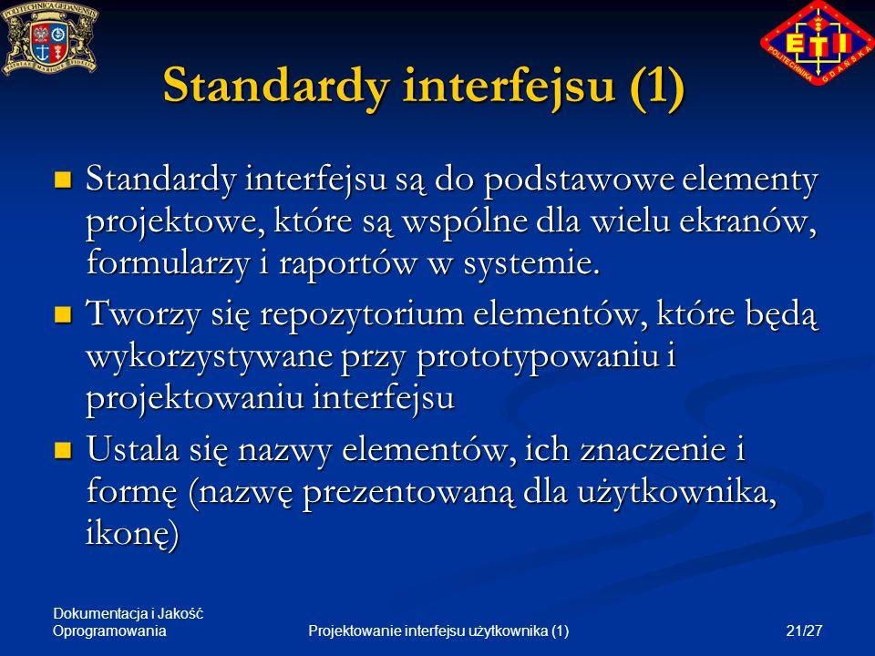 Dokumentacja i Jakość Oprogramowania 21/27Projektowanie interfejsu użytkownika (1) Standardy interfejsu (1) Standardy interfejsu są do podstawowe elem