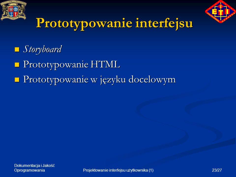 Dokumentacja i Jakość Oprogramowania 23/27Projektowanie interfejsu użytkownika (1) Prototypowanie interfejsu Storyboard Storyboard Prototypowanie HTML