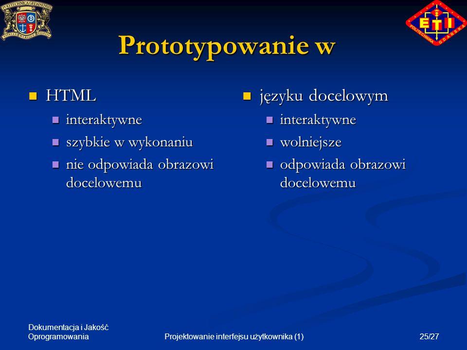 Dokumentacja i Jakość Oprogramowania 25/27Projektowanie interfejsu użytkownika (1) Prototypowanie w HTML HTML interaktywne interaktywne szybkie w wyko