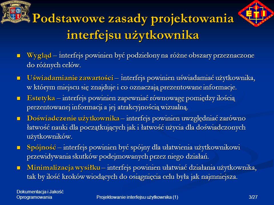 Dokumentacja i Jakość Oprogramowania 3/27Projektowanie interfejsu użytkownika (1) Podstawowe zasady projektowania interfejsu użytkownika Wygląd – i nt