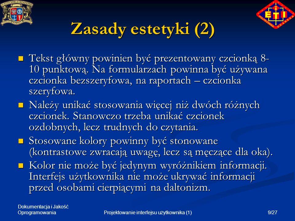 Dokumentacja i Jakość Oprogramowania 9/27Projektowanie interfejsu użytkownika (1) Zasady estetyki (2) Tekst główny powinien być prezentowany czcionką