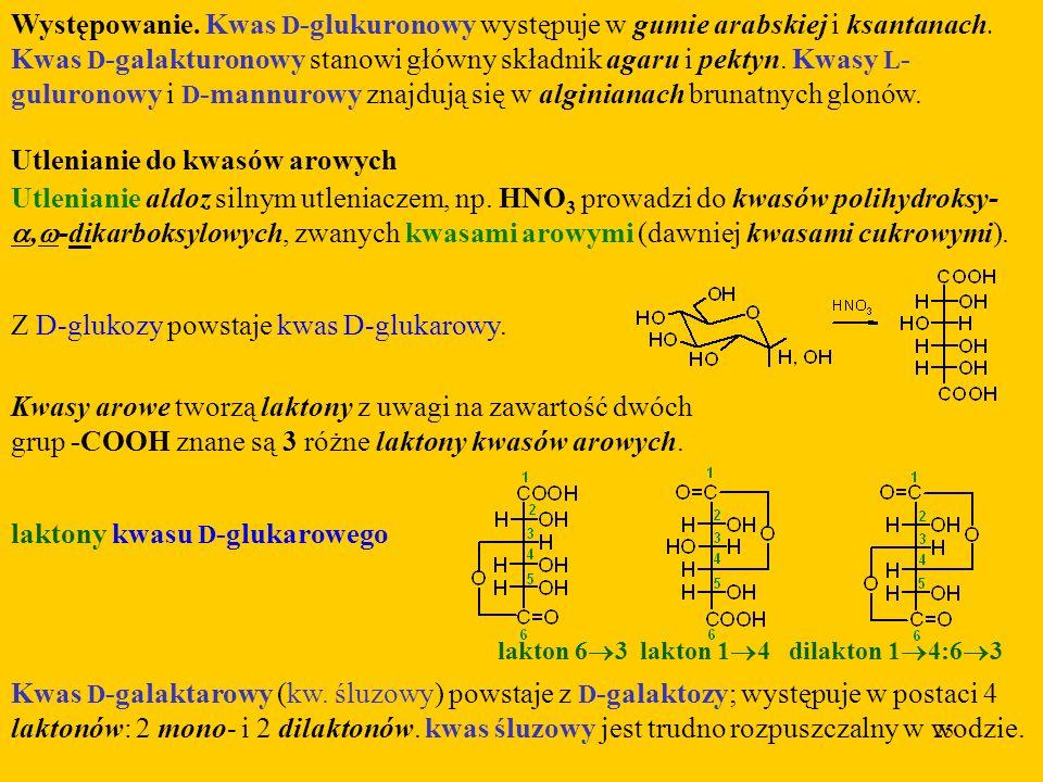 25 Występowanie.Kwas D -glukuronowy występuje w gumie arabskiej i ksantanach.
