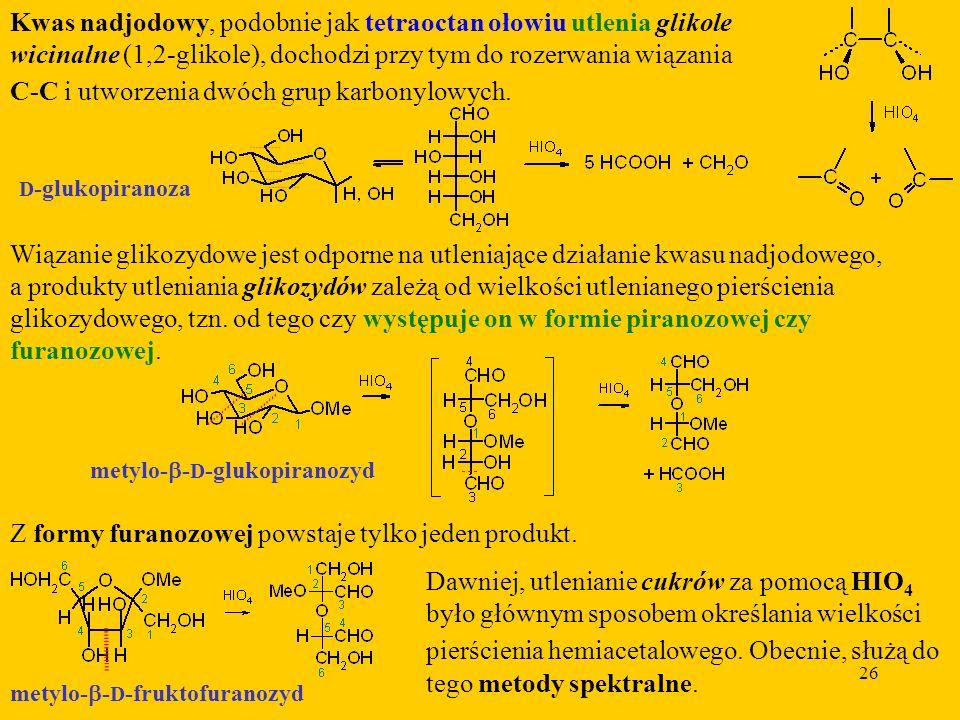 26 Kwas nadjodowy, podobnie jak tetraoctan ołowiu utlenia glikole wicinalne (1,2-glikole), dochodzi przy tym do rozerwania wiązania C-C i utworzenia dwóch grup karbonylowych.