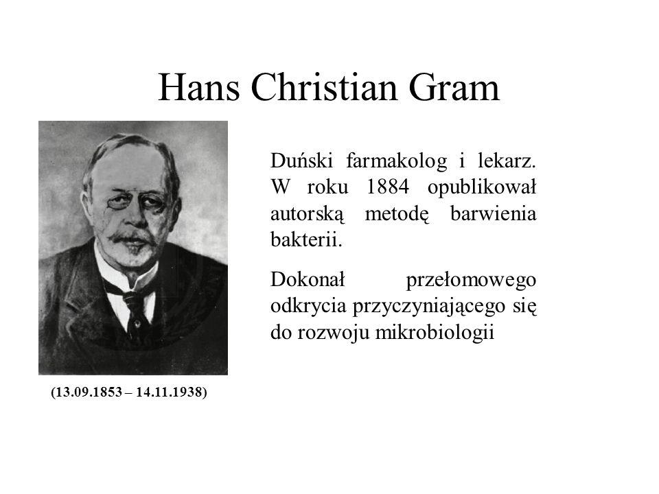 Hans Christian Gram (13.09.1853 – 14.11.1938) Duński farmakolog i lekarz. W roku 1884 opublikował autorską metodę barwienia bakterii. Dokonał przełomo