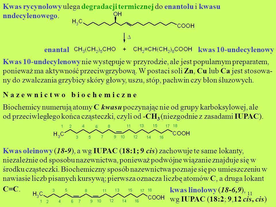 11 Kwas rycynolowy ulega degradacji termicznej do enantolu i kwasu nndecylenowego. enantalkwas 10-undecylenowy Kwas 10-undecylenowy nie występuje w pr