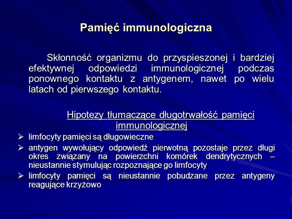 Pamięć immunologiczna Skłonność organizmu do przyspieszonej i bardziej efektywnej odpowiedzi immunologicznej podczas ponownego kontaktu z antygenem, n