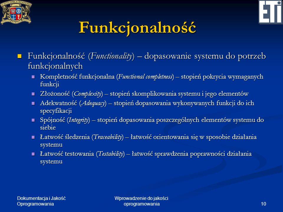 Dokumentacja i Jakość Oprogramowania 10 Wprowadzenie do jakości oprogramowania Funkcjonalność Funkcjonalność (Functionality) – dopasowanie systemu do