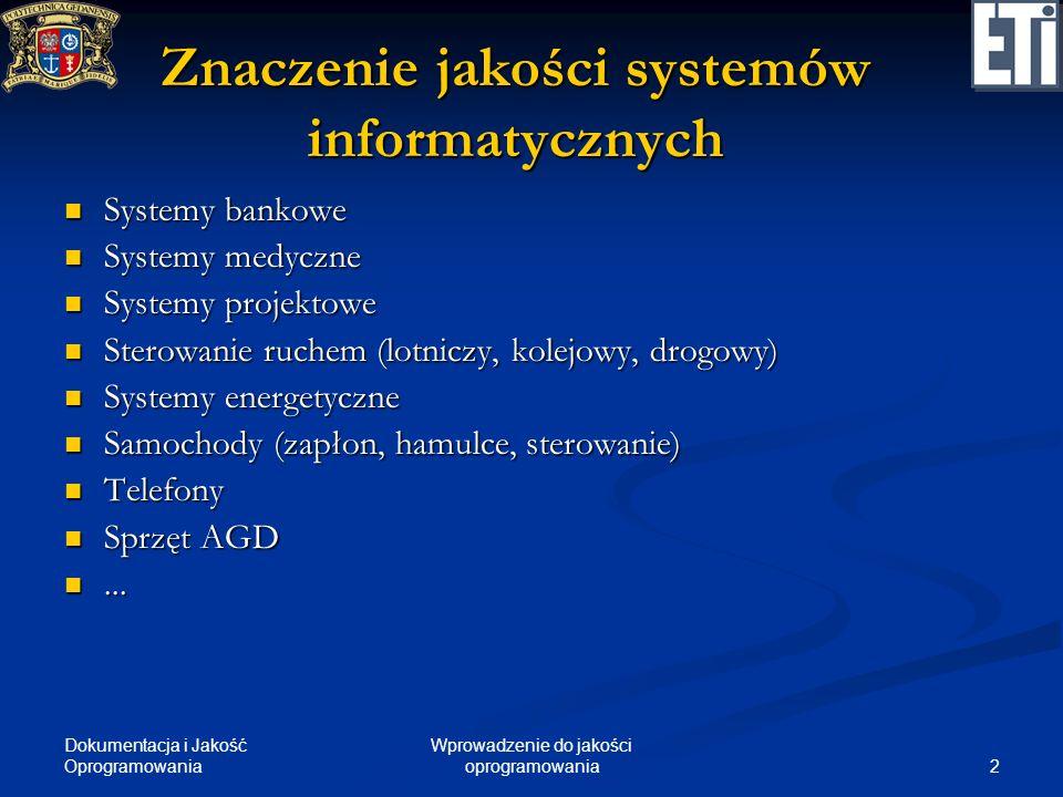 Dokumentacja i Jakość Oprogramowania 2 Wprowadzenie do jakości oprogramowania Znaczenie jakości systemów informatycznych Systemy bankowe Systemy banko