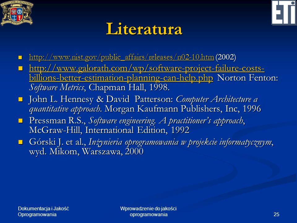 Dokumentacja i Jakość Oprogramowania 25 Wprowadzenie do jakości oprogramowania Literatura http://www.nist.gov/public_affairs/releases/n02-10.htm (2002