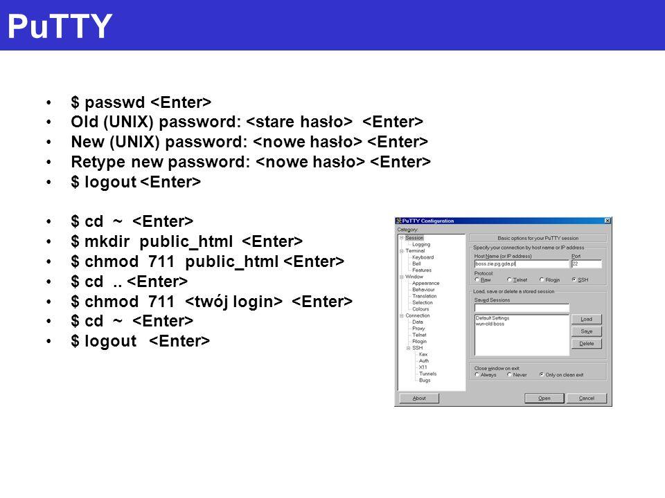 PuTTY $ passwd Old (UNIX) password: New (UNIX) password: Retype new password: $ logout $ cd ~ $ mkdir public_html $ chmod 711 public_html $ cd.. $ chm