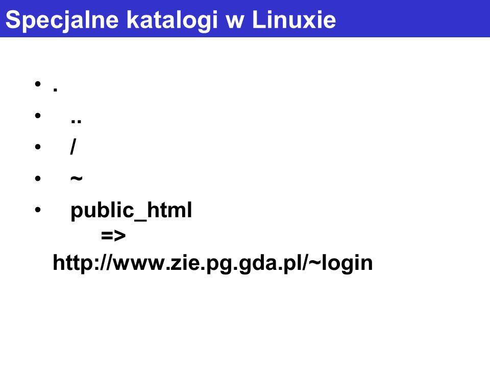 Specjalne katalogi w Linuxie... / ~ public_html => http://www.zie.pg.gda.pl/~login