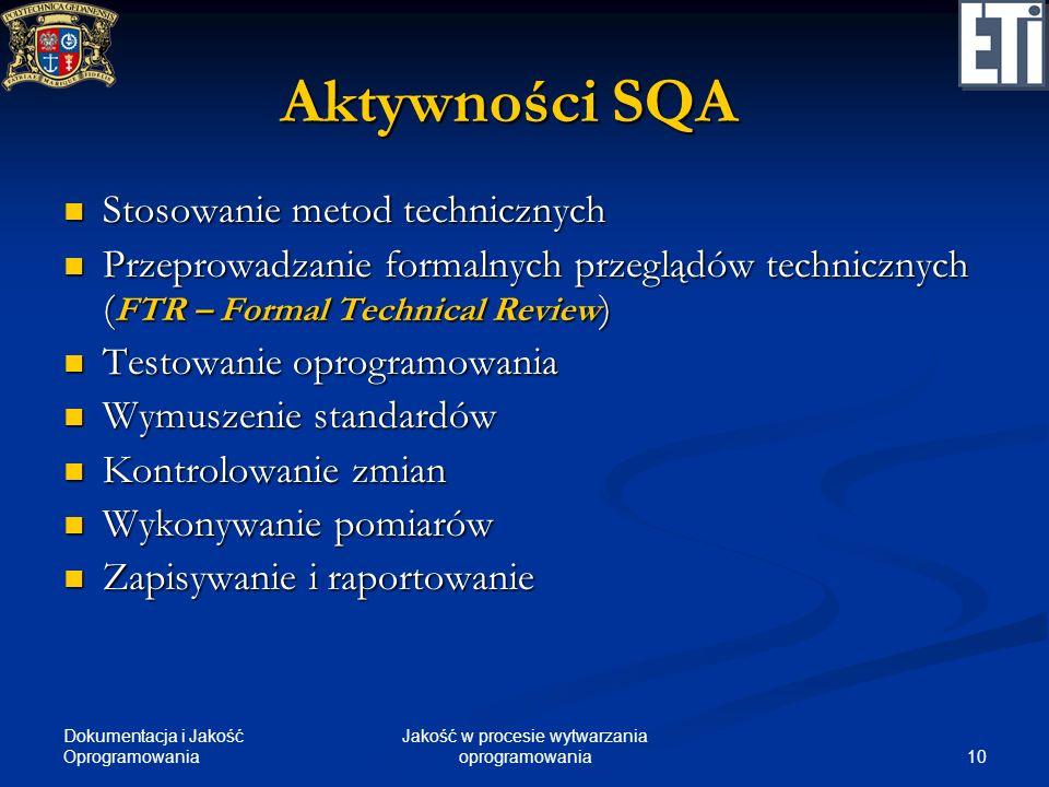 Dokumentacja i Jakość Oprogramowania 10 Jakość w procesie wytwarzania oprogramowania Aktywności SQA Stosowanie metod technicznych Stosowanie metod tec