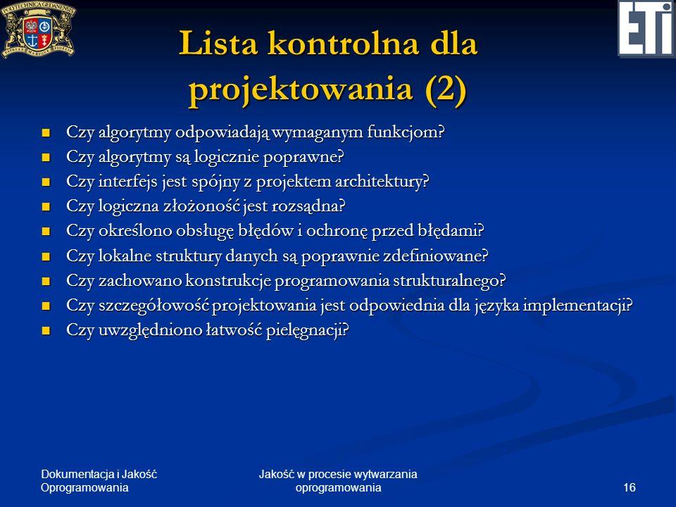 Dokumentacja i Jakość Oprogramowania 16 Jakość w procesie wytwarzania oprogramowania Lista kontrolna dla projektowania (2) Czy algorytmy odpowiadają w