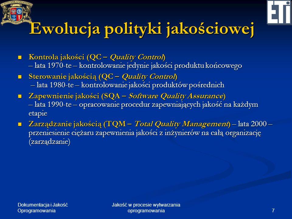 Dokumentacja i Jakość Oprogramowania 7 Jakość w procesie wytwarzania oprogramowania Ewolucja polityki jakościowej Kontrola jakości (QC – Quality Contr