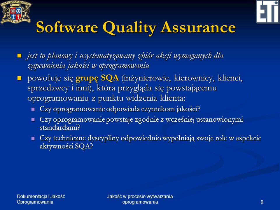 Dokumentacja i Jakość Oprogramowania 9 Jakość w procesie wytwarzania oprogramowania Software Quality Assurance jest to planowy i usystematyzowany zbió