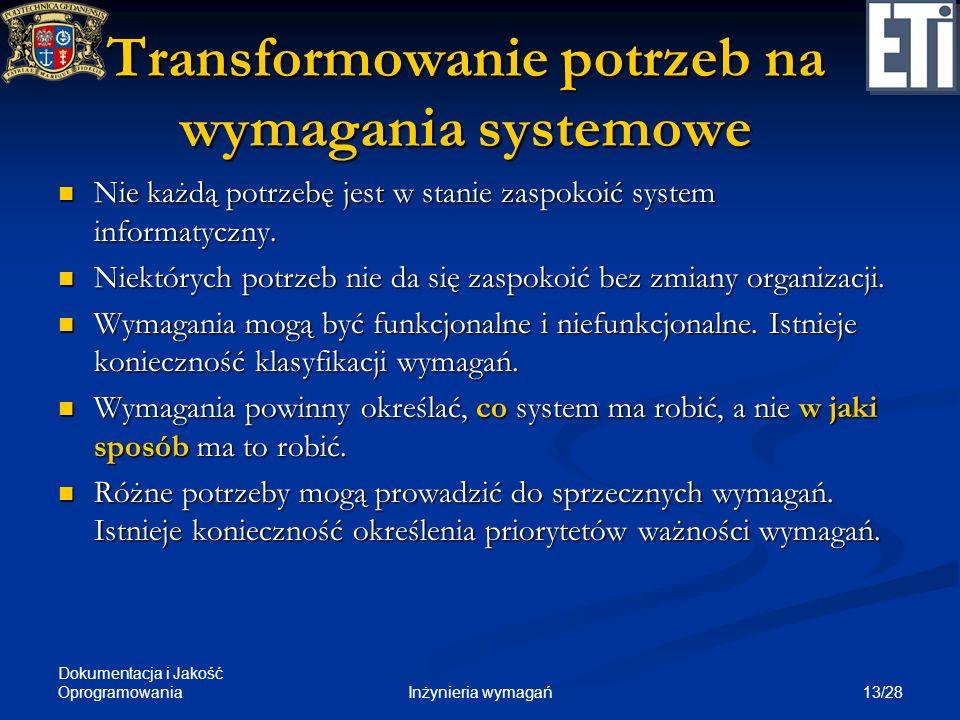 Dokumentacja i Jakość Oprogramowania 13/28Inżynieria wymagań Transformowanie potrzeb na wymagania systemowe Nie każdą potrzebę jest w stanie zaspokoić