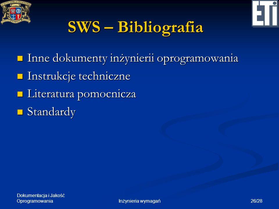 Dokumentacja i Jakość Oprogramowania 26/28Inżynieria wymagań SWS – Bibliografia Inne dokumenty inżynierii oprogramowania Inne dokumenty inżynierii opr