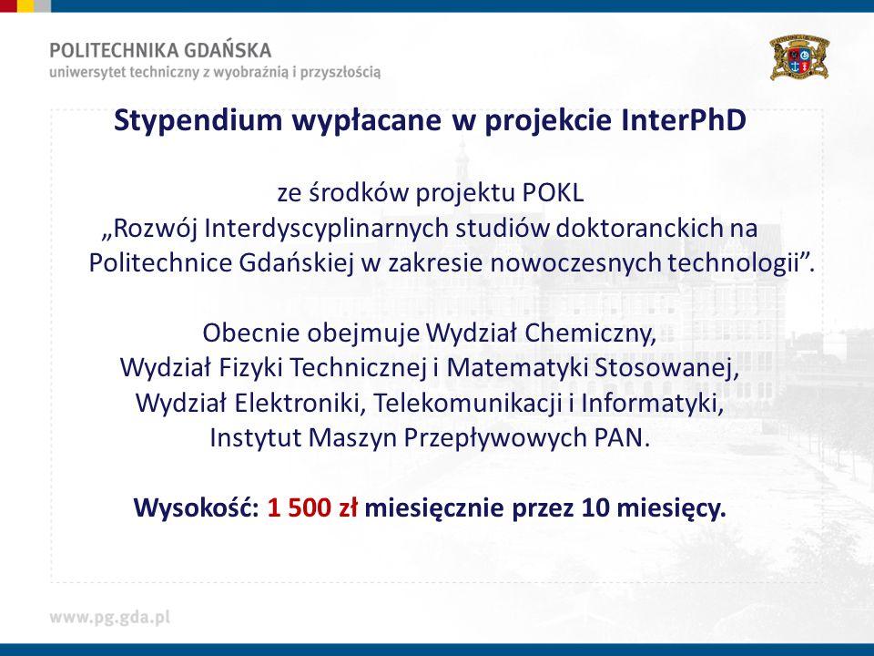 Stypendium wypłacane w projekcie InterPhD ze środków projektu POKL Rozwój Interdyscyplinarnych studiów doktoranckich na Politechnice Gdańskiej w zakresie nowoczesnych technologii.