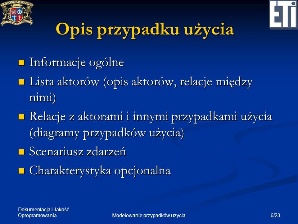 Dokumentacja i Jakość Oprogramowania 6/23Modelowanie przypadków użycia Opis przypadku użycia Informacje ogólne Informacje ogólne Lista aktorów (opis a