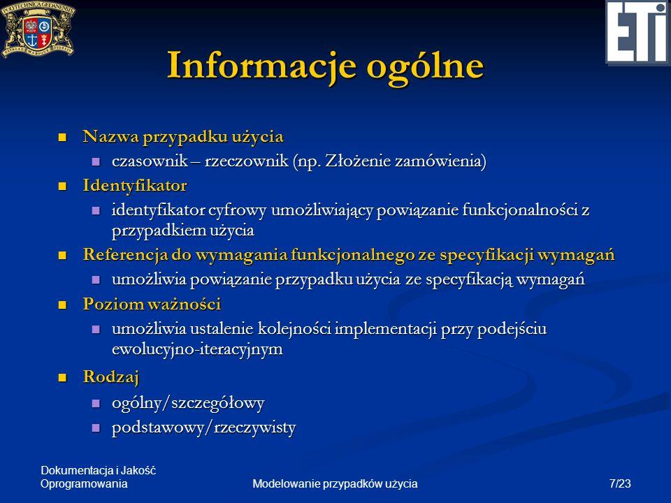 Dokumentacja i Jakość Oprogramowania 7/23Modelowanie przypadków użycia Informacje ogólne Nazwa przypadku użycia Nazwa przypadku użycia czasownik – rze