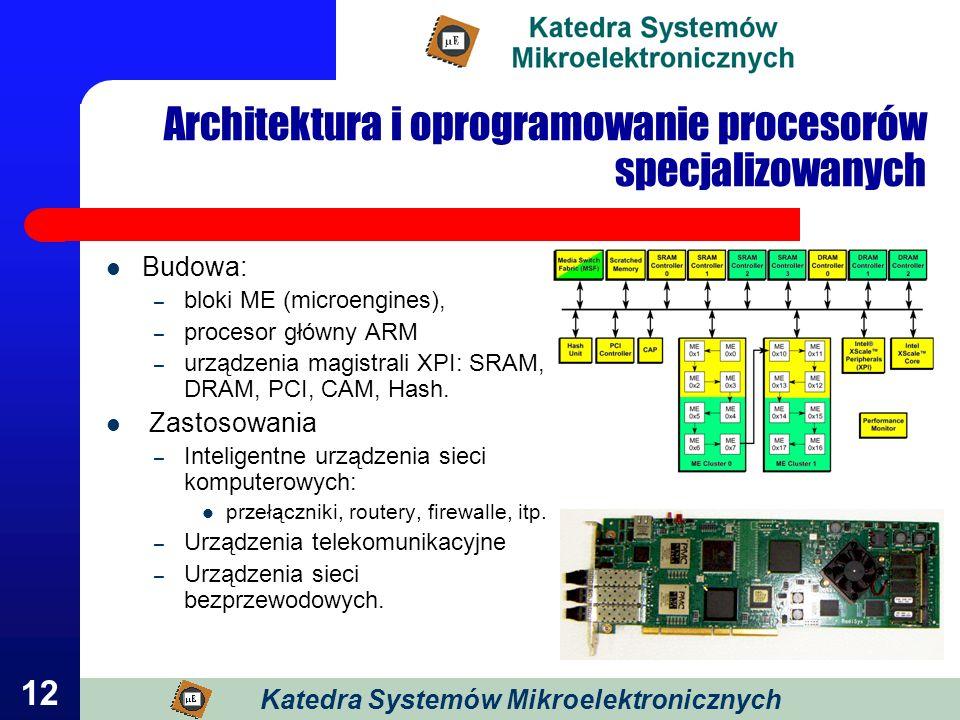 12 Budowa: – bloki ME (microengines), – procesor główny ARM – urządzenia magistrali XPI: SRAM, DRAM, PCI, CAM, Hash. Zastosowania – Inteligentne urząd