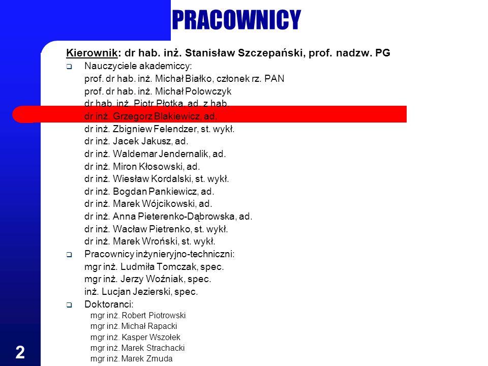 2 PRACOWNICY Kierownik: dr hab. inż. Stanisław Szczepański, prof. nadzw. PG Nauczyciele akademiccy: prof. dr hab. inż. Michał Białko, członek rz. PAN