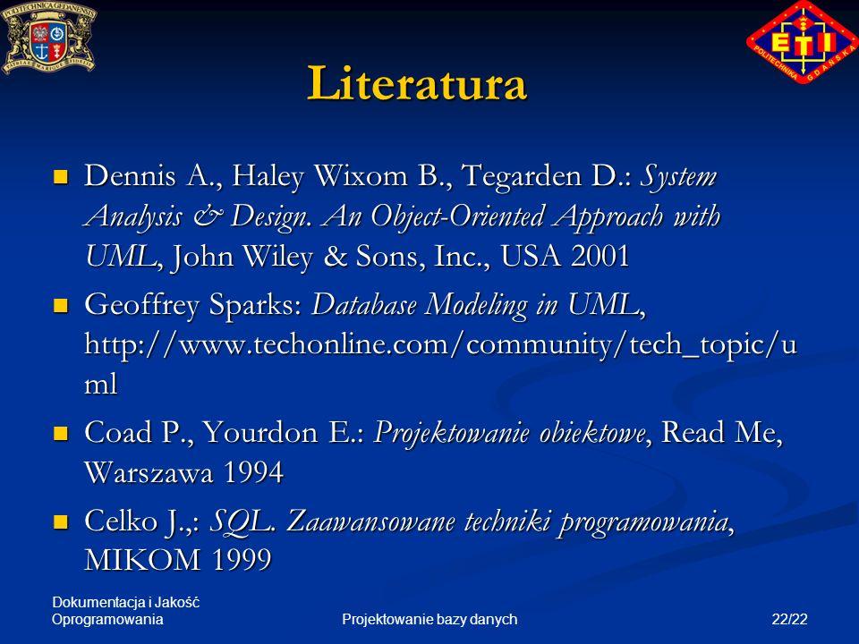 Dokumentacja i Jakość Oprogramowania 22/22Projektowanie bazy danych Literatura Dennis A., Haley Wixom B., Tegarden D.: System Analysis & Design. An Ob