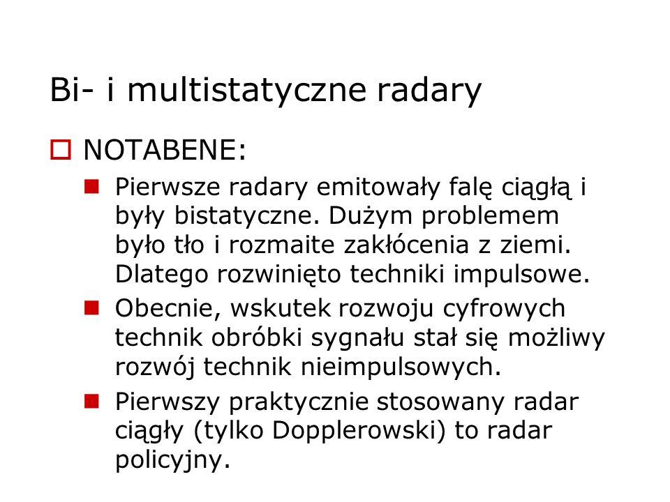 Bi- i multistatyczne radary NOTABENE: Pierwsze radary emitowały falę ciągłą i były bistatyczne. Dużym problemem było tło i rozmaite zakłócenia z ziemi