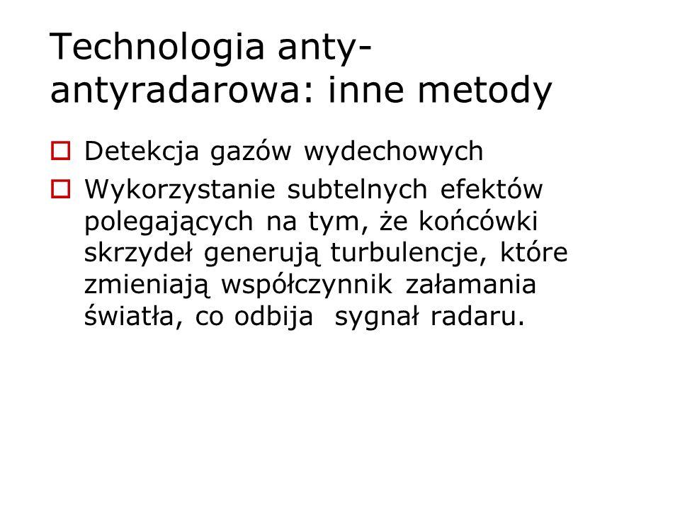 Technologia anty- antyradarowa: inne metody Detekcja gazów wydechowych Wykorzystanie subtelnych efektów polegających na tym, że końcówki skrzydeł gene