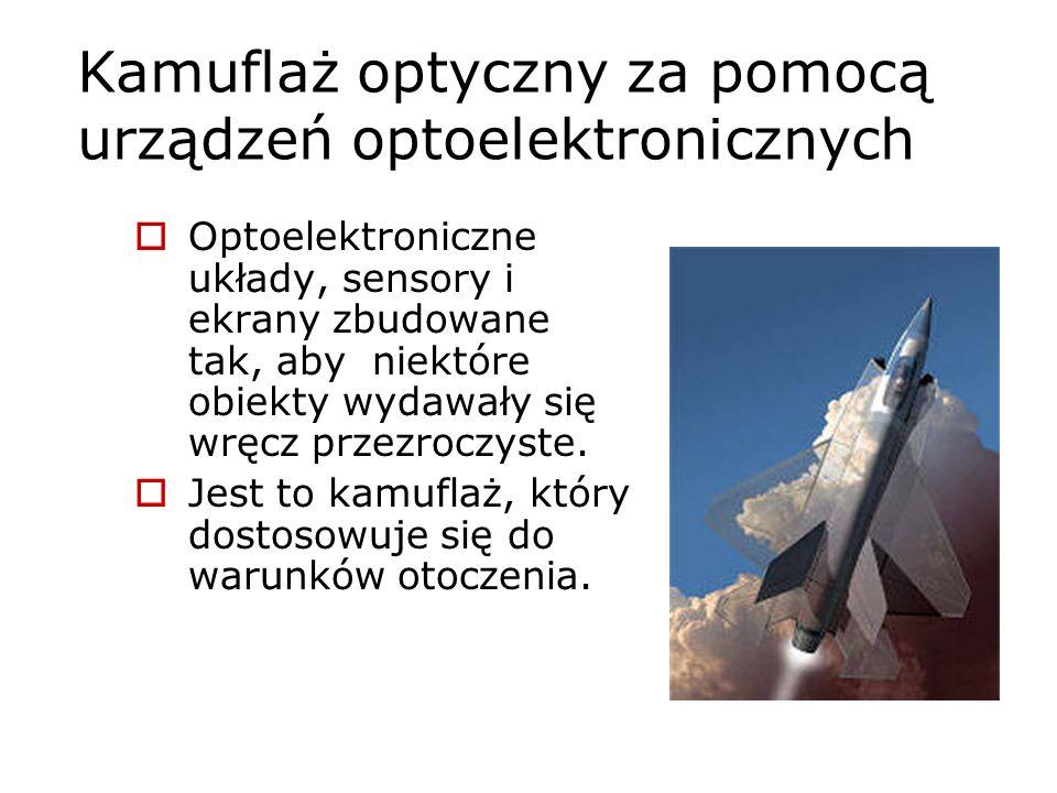 Kamuflaż optyczny za pomocą urządzeń optoelektronicznych Optoelektroniczne układy, sensory i ekrany zbudowane tak, aby niektóre obiekty wydawały się w