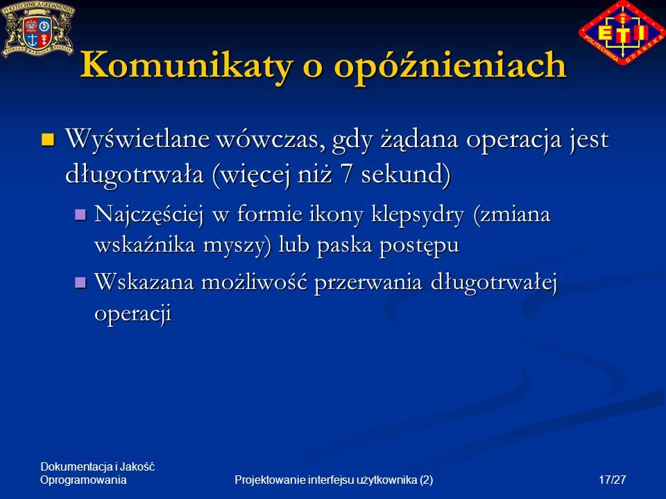 Dokumentacja i Jakość Oprogramowania 17/27Projektowanie interfejsu użytkownika (2) Komunikaty o opóźnieniach Wyświetlane wówczas, gdy żądana operacja