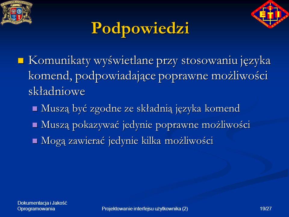 Dokumentacja i Jakość Oprogramowania 19/27Projektowanie interfejsu użytkownika (2) Podpowiedzi Komunikaty wyświetlane przy stosowaniu języka komend, p