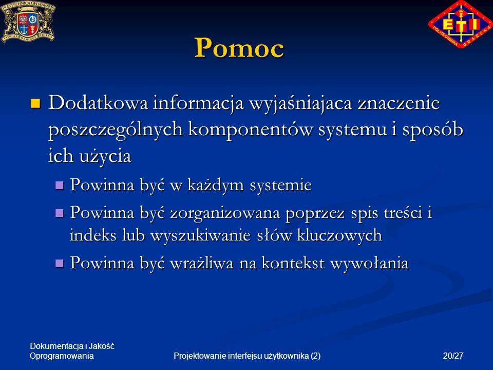 Dokumentacja i Jakość Oprogramowania 20/27Projektowanie interfejsu użytkownika (2) Pomoc Dodatkowa informacja wyjaśniajaca znaczenie poszczególnych ko
