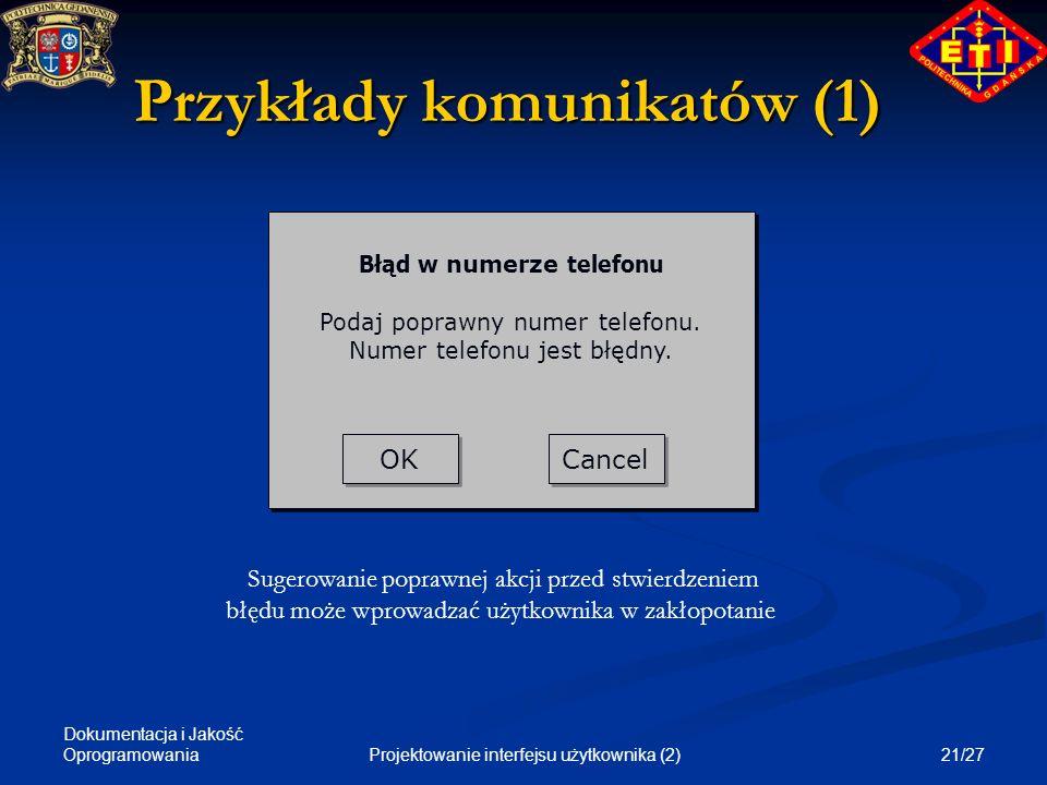 Dokumentacja i Jakość Oprogramowania 21/27Projektowanie interfejsu użytkownika (2) Przykłady komunikatów (1) OK Cancel Błąd w numerze telefonu Podaj p