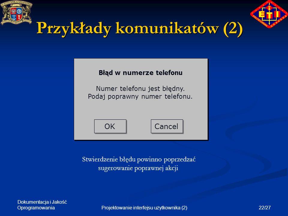 Dokumentacja i Jakość Oprogramowania 22/27Projektowanie interfejsu użytkownika (2) Przykłady komunikatów (2) OK Cancel Błąd w numerze telefonu Numer t
