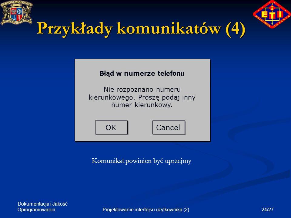 Dokumentacja i Jakość Oprogramowania 24/27Projektowanie interfejsu użytkownika (2) Przykłady komunikatów (4) OK Cancel Błąd w numerze telefonu Nie roz