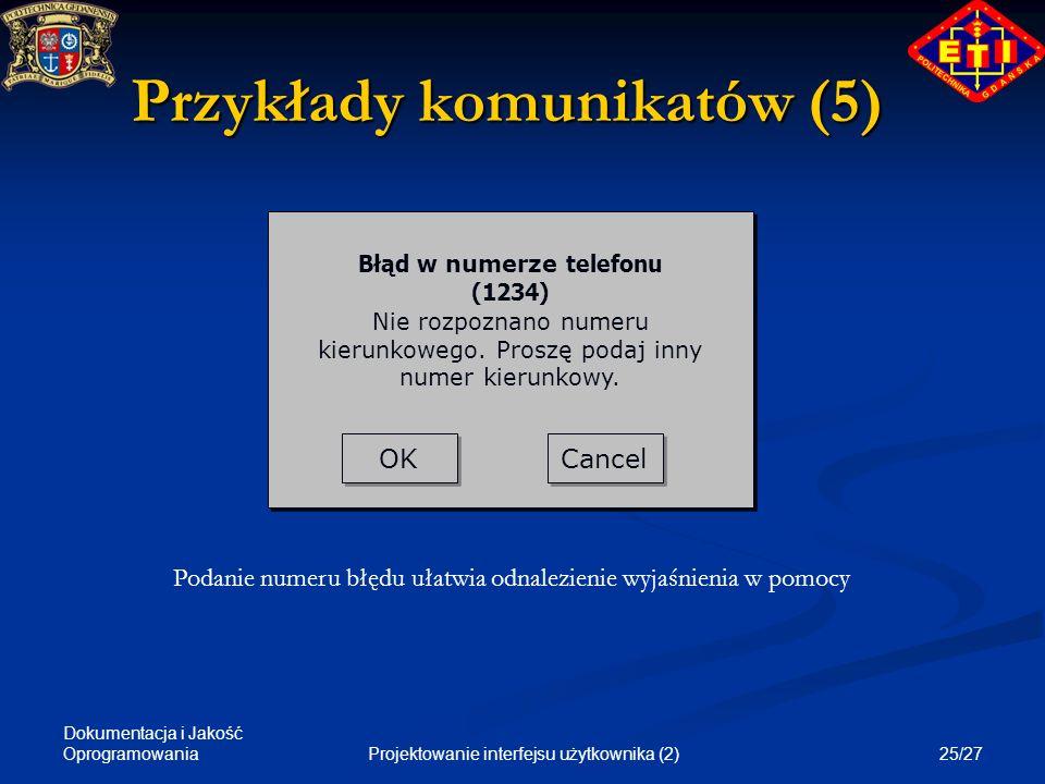 Dokumentacja i Jakość Oprogramowania 25/27Projektowanie interfejsu użytkownika (2) Przykłady komunikatów (5) OK Cancel Błąd w numerze telefonu (1234)