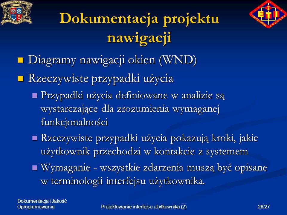 Dokumentacja i Jakość Oprogramowania 26/27Projektowanie interfejsu użytkownika (2) Dokumentacja projektu nawigacji Diagramy nawigacji okien (WND) Diag