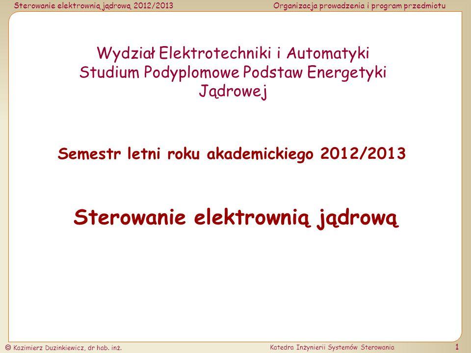 Sterowanie elektrownią jądrową 2012/2013Organizacja prowadzenia i program przedmiotu Kazimierz Duzinkiewicz, dr hab.
