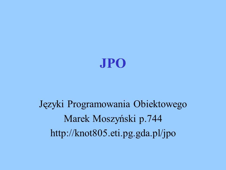 JPO Języki Programowania Obiektowego Marek Moszyński p.744 http://knot805.eti.pg.gda.pl/jpo