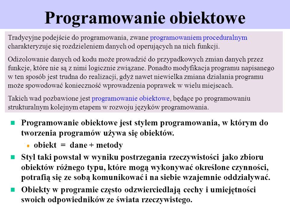 Programowanie obiektowe Programowanie obiektowe jest stylem programowania, w którym do tworzenia programów używa się obiektów. obiekt = dane + metody