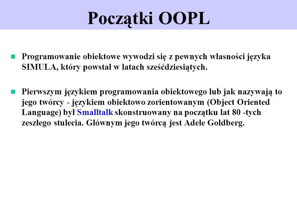 Początki OOPL Programowanie obiektowe wywodzi się z pewnych własności języka SIMULA, który powstał w latach sześćdziesiątych. Pierwszym językiem progr