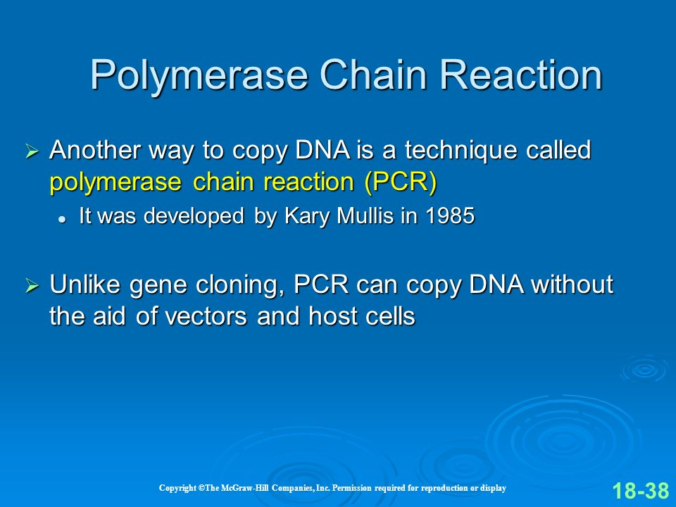Copyright ©The McGraw-Hill Companies, Inc. Permission required for reproduction or display Another way to copy DNA is a technique called polymerase ch