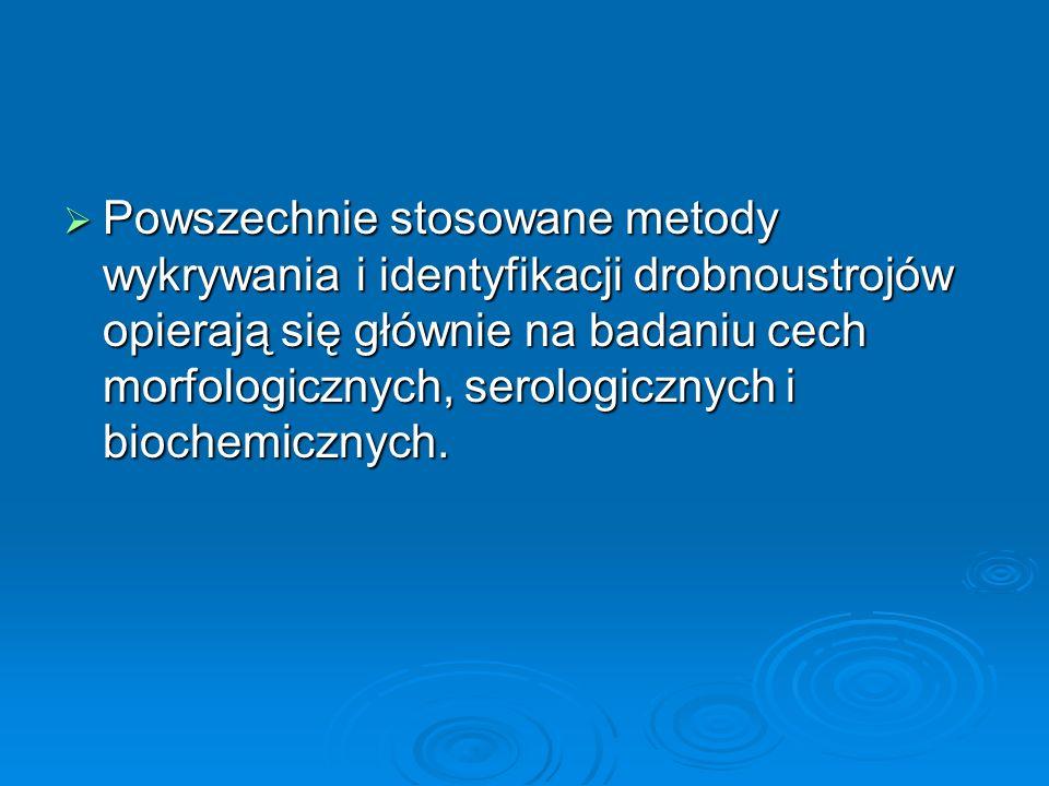 Powszechnie stosowane metody wykrywania i identyfikacji drobnoustrojów opierają się głównie na badaniu cech morfologicznych, serologicznych i biochemi