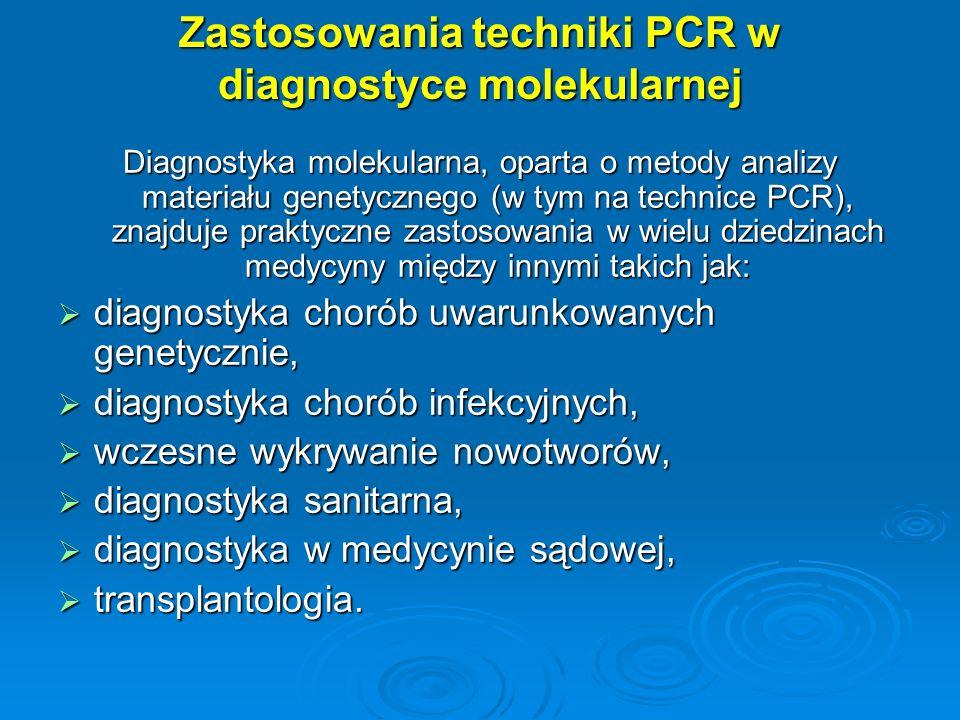 Zastosowania techniki PCR w diagnostyce molekularnej Diagnostyka molekularna, oparta o metody analizy materiału genetycznego (w tym na technice PCR),