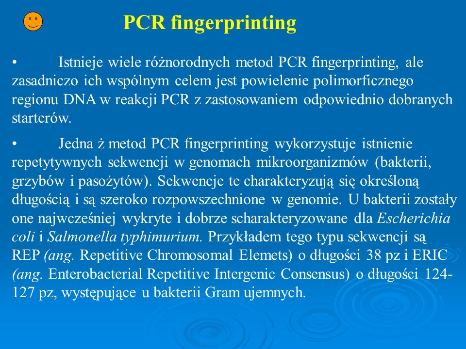 PCR fingerprinting Istnieje wiele różnorodnych metod PCR fingerprinting, ale zasadniczo ich wspólnym celem jest powielenie polimorficznego regionu DNA